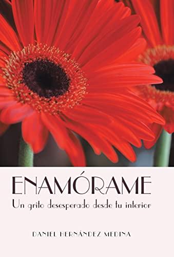 9781463354718: Enamorame: Un Grito Desesperado Desde Tu Interior (Spanish Edition)