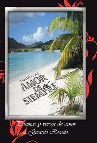 9781463354909: ''Tributo Al Amor de Siempre'': Poemas y Versos de Amor de Gerardo Rosado. (Spanish Edition)