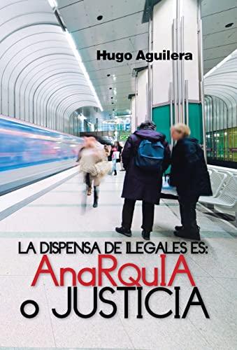 9781463355234: La Dispensa de Ilegales Es: Anarquia O Justicia (Spanish Edition)
