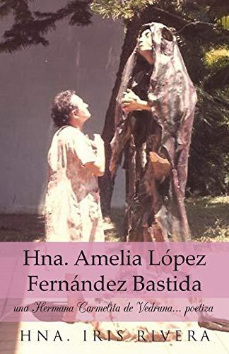 9781463355692: Hna. Amelia López Fernández Bastida: Una Hermana Carmelita de Vedruna . . . Poetiza (Spanish Edition)