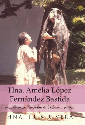 9781463355708: Hna. Amelia Lopez Fernandez Bastida: Una Hermana Carmelita de Vedruna... Poetiza (Spanish Edition)