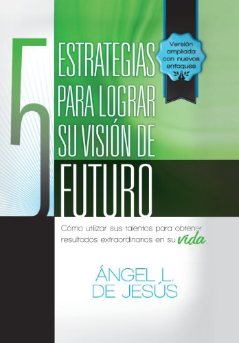9781463355715: 5 Estrategias Para Lograr Su Vision de Futuro: Como Utizar Sus Talentos Para Obtener Resultados Extraordinarios En Su Vida.