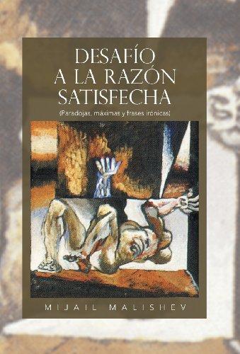 9781463356798: Desafio a la Razon Satisfecha: (Paradojas, Maximas y Frases Ironicas) (Spanish Edition)