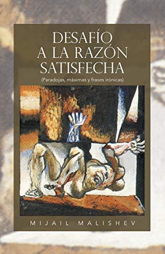 9781463356811: Desafío a la Razón Satisfecha: (Paradojas, Máximas y Frases Irónicas) (Spanish Edition)