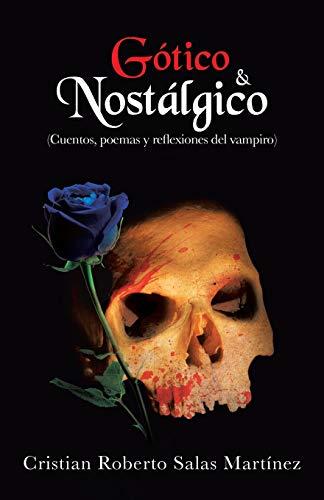 Gótico & Nostálgico: Cuentos, Poemas y Reflexiones del Vampiro (Spanish Edition):...