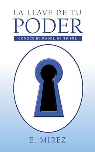 9781463357207: La Llave de Tu Poder: Conoce El Poder de Tu Ser (Spanish Edition)