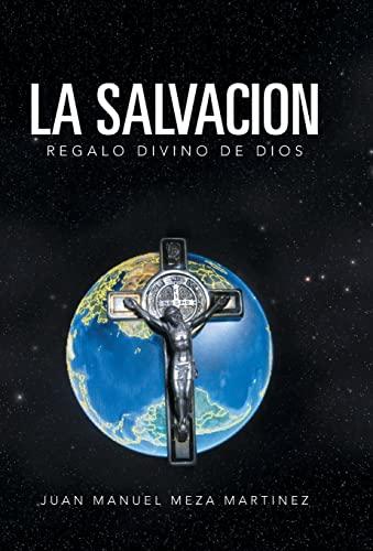 La Salvacion: Regalo Divino de Dios: Juan Manuel Meza Martinez