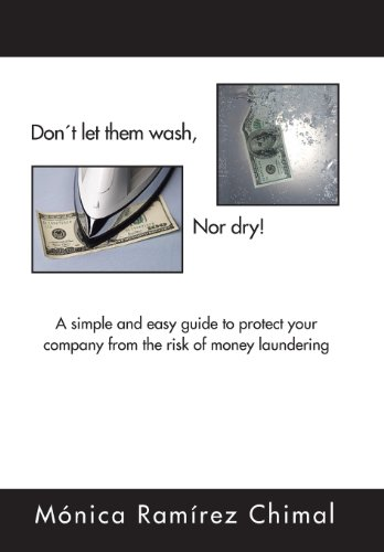 9781463357863: Dont Let Them Wash, Nor Dry!: A Simple and Easy Guide to Protect Your Company from the Risk of Money Laundering