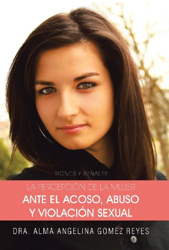 9781463359782: La Percepcion de La Mujer Ante El Acoso, Abuso y Violacion Sexual: Signos y Senales (Spanish Edition)