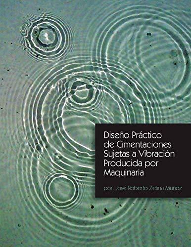 9781463360931: Diseño Práctico de Cimentaciones Sujetas a Vibración Producida por Maquinaria (Spanish Edition)