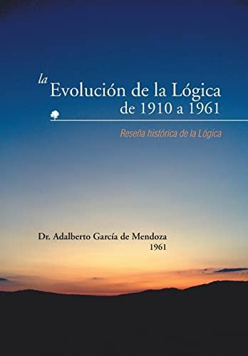 9781463361853: La Evolucion de La Logica de 1910 a 1961: Resena Historica de La Logica
