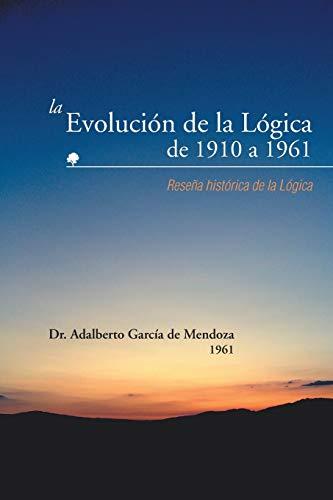 9781463361877: La Evolucion de La Logica de 1910 a 1961: Resena Historica de La Logica