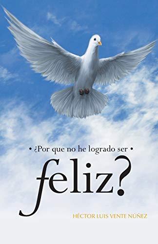 Por Que No He Logrado Ser Feliz?: Hector Luis Vente Nunez