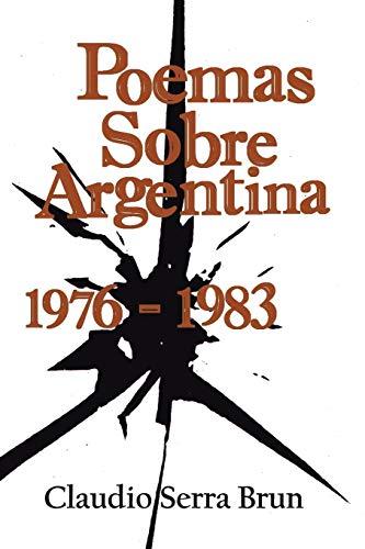 Poemas Sobre Argentina 1976-1983 (Paperback): Claudio Serra Brun