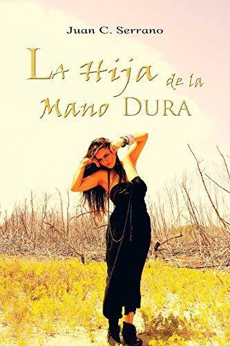 La Hija de La Mano Dura (Paperback): Juan C Serrano
