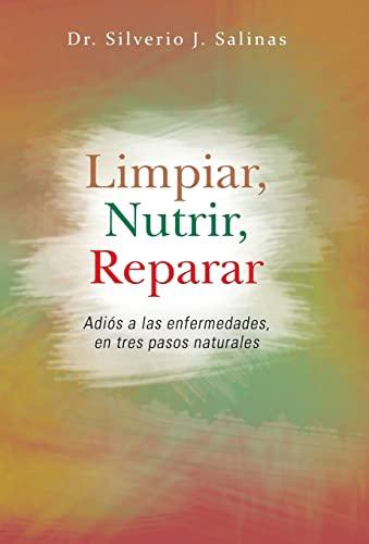 9781463364519: Limpiar, Nutrir, Reparar: Adios a Las Enfermedades, En Tres Pasos Naturales