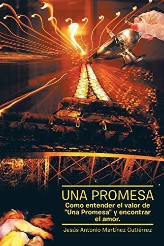 Una Promesa: Como Entender El Valor De: Gutierrez, Jesus Antonio