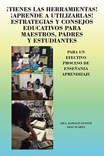 9781463365141: ¡Tienes Las Herramientas! ¡Aprende a Utilizarlas! Estrategias y Consejos Educativos para Maestros, Padres y Estudiantes: Para Un Efectivo Proceso De Enseñanza Aprendizaje (Spanish Edition)