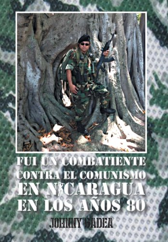 9781463366629: Fui Un Combatiente Contra El Comunismo En Nicaragua En Los Anos 80