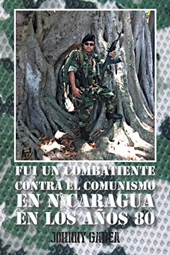 9781463366643: Fui Un Combatiente Contra El Comunismo En Nicaragua En Los Anos 80