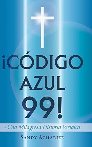 Codigo Azul 99: Una Milagrosa Historia Veridica: Sandy Acharjee