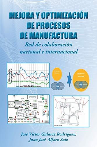 9781463370244: Mejora y optimización de procesos de manufactura: Red de colaboración nacional e internacional (Spanish Edition)