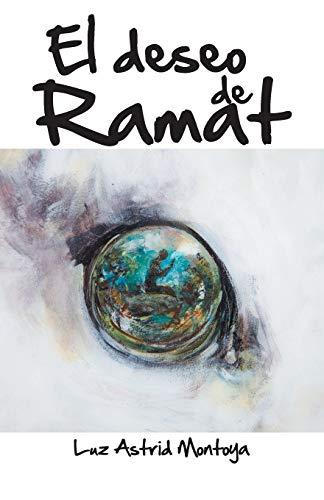 El Deseo de Ramat (Spanish Edition): Montoya, Luz Astrid