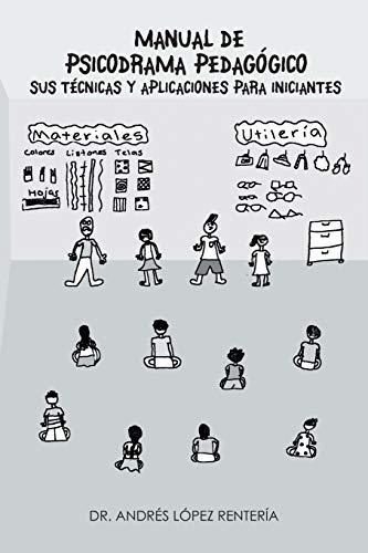 9781463375560: Manual de Psicodrama Pedagógico Sus Técnicas y Aplicaciones para Iniciantes. (Spanish Edition)