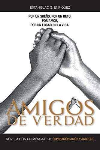 Amigos de Verdad: Novela Con Un Mensaje: Estanislao S Enriquez