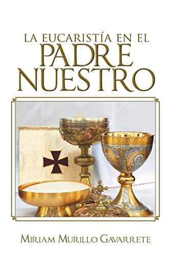 La Eucaristia En El Padre Nuestro: Miriam Murillo Gavarrete