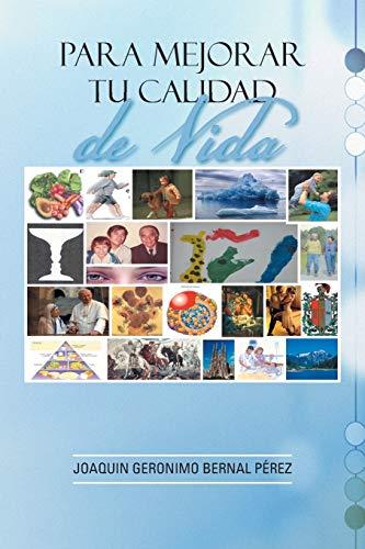 Para Mejorar tu Calidad de Vida (Spanish Edition): Joaquin Geronimo Bernal Perez