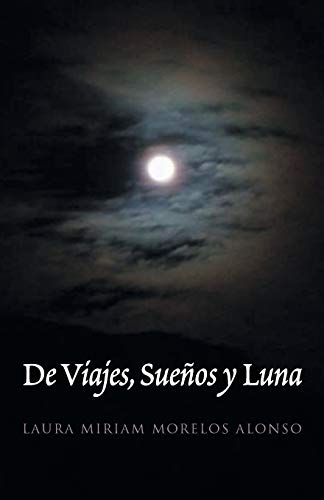 De Viajes,Sue?os y Luna (Spanish Edition): Alonso, Laura Miriam