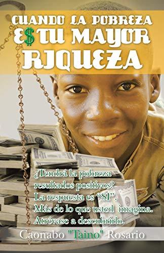 Cuando la Pobreza Es Tu Mayor Riqueza (Spanish Edition): Rosario, Caonabo