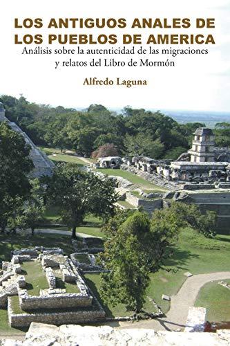 9781463382186: Los Antiguos Anales De Los Pueblos De America: Análisis sobre la autenticidad de las migraciones y relatos del Libro de Mormón (Spanish Edition)