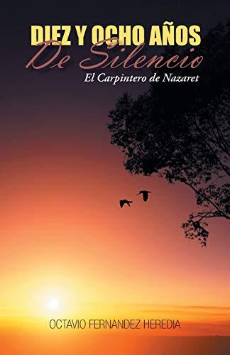 Diez Y Ocho Años De Silencio: El Carpintero de Nazaret (Spanish Edition): Heredia, Octavio ...