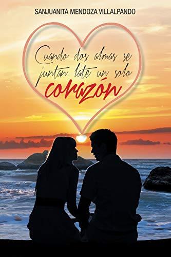 Cuando dos Almas se Juntan Late un Solo Corazón (Spanish Edition): Villalpando, Sanjuanita ...