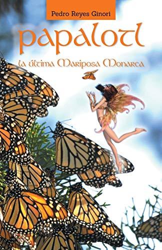 PAPALOTL: La ?ltima mariposa Monarca (Spanish Edition): Ginori, Pedro Reyes