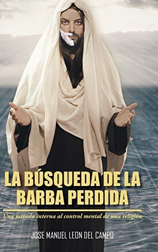 9781463386665: La Busqueda de La Barba Perdida: Una Mirada Interna Al Control Mental de Una Religion (Spanish Edition)