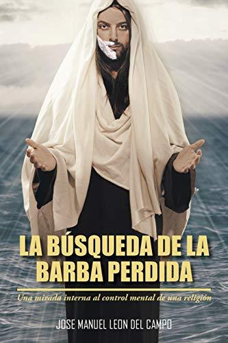 9781463386689: La Búsqueda de la Barba Perdida: Una Mirada Interna al Control Mental de Una Religión (Spanish Edition)
