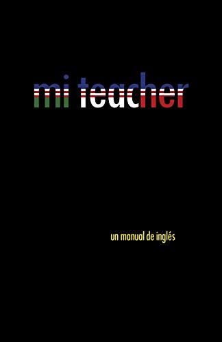 9781463389604: Mi teacher: Un manual de inglés (Spanish Edition)