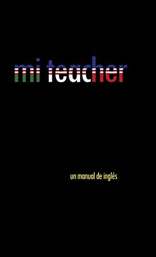 9781463389611: Mi Teacher: Un Manual de Ingles (Spanish Edition)