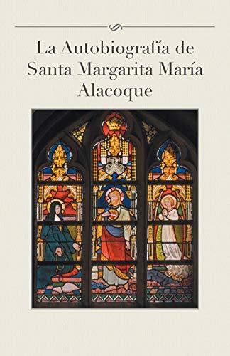La autobiografía de Santa Margarita María Alacoque (Spanish Edition): Gamas, Luis