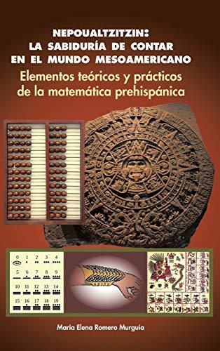 9781463394509: Nepoualtzitzin: la sabiduría de contar en el mundo mesoamericano: Elementos teóricos y prácticos de la matemática prehispánica (Spanish Edition)