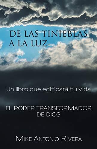 de Las Tinieblas a la Luz: Un: Mike Antonio Rivera