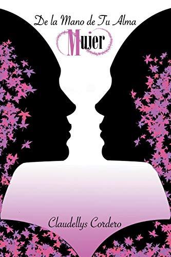 De la mano de tu alma Mujer (Spanish Edition): Claudellys Cordero