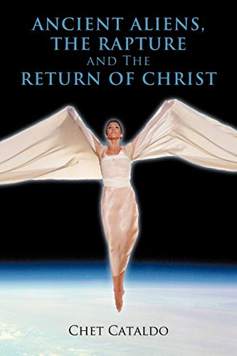 9781463400064: Ancient Aliens, The Rapture and The Return of Christ