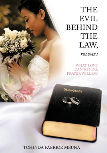 The Evil Behind the Law, Volume I: What Love Cannot Do, Prayer Will Do: TCHINDA FABRICE MBUNA
