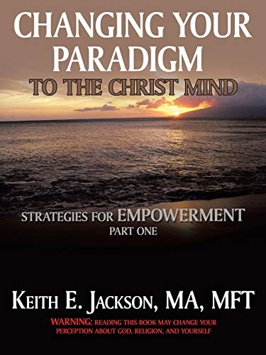 9781463400347: Changing Your Paradigm to the Christ Mind: Strategies for Empowerment Part One