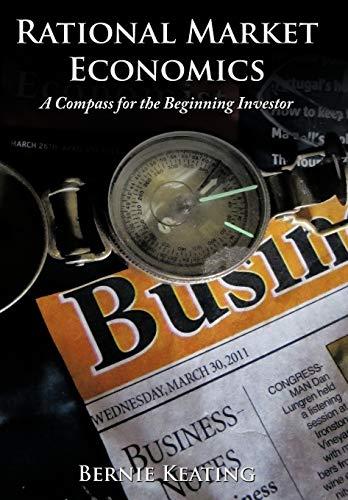 Rational Market Economics: A Compass for the Beginning Investor: Bernie Keating