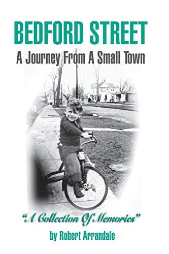 BEDFORD STREET A Journey From A Small Town . . . A Collection of Memories By Robert Arrandale: A ...